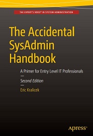 The Accidental SysAdmin Handbook: A Primer for Early Level IT Professionals, 2nd Edition