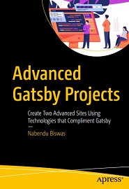 Advanced Gatsby Projects: Create Two Advanced Sites Using Technologies that Compliment Gatsby