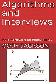 Algorithms and Interviews: Job Interviewing for Programmers