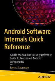 Android Software Internals Quick Reference: A Field Manual and Security Reference Guide to Java-based Android Components