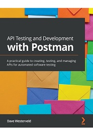 API Testing and Development with Postman: A practical guide to creating, testing, and managing APIs for automated software testing