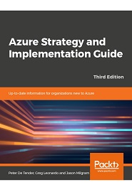Azure Strategy and Implementation Guide: Up-to-date information for organizations new to Azure, 3rd Edition