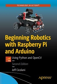 Beginning Robotics with Raspberry Pi and Arduino: Using Python and OpenCV, 2nd Edition