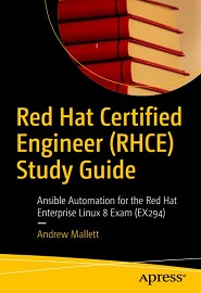 Red Hat Certified Engineer (RHCE) Study Guide: Ansible Automation for the Red Hat Enterprise Linux 8 Exam (EX294)