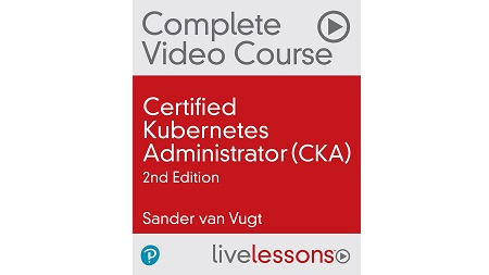 Certified Kubernetes Administrator (CKA), 2nd Edition