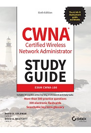 CWNA Certified Wireless Network Administrator Study Guide: Exam CWNA-108, 6th Edition