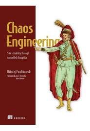 Chaos Engineering: Site reliability through controlled disruption
