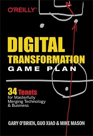 Digital Transformation Game Plan: 34 Tenets for Masterfully Merging Technology and Business