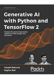 Generative AI with Python and TensorFlow 2: Harness the power of generative models to create images, text, and music