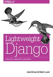 Lightweight Django. Using REST, WebSockets, and Backbone