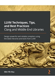 LLVM Techniques, Tips, and Best Practices: Design your own compiler with libraries and tools from the latest LLVM