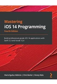 Mastering iOS 14 Programming: Build professional-grade iOS 14 applications with Swift 5.3 and Xcode 12, 4th Edition