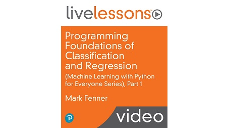 Programming Foundations of Classification and Regression LiveLessons (Machine Learning with Python for Everyone Series), Part 1