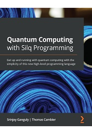 Quantum Computing with Silq Programming: Get up and running with the new high-level programming language for quantum computing