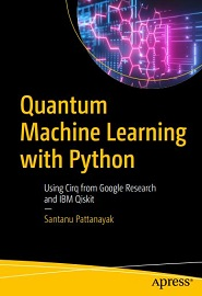 Quantum Machine Learning with Python: Using Cirq from Google Research and IBM Qiskit
