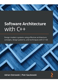 Software Architecture with C++: Design modern systems using effective architecture concepts, design patterns, and techniques with C++20