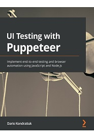 UI Testing with Puppeteer: Implement end-to-end testing and browser automation using JavaScript and Node.js
