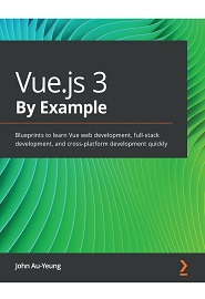 Vue.js 3 By Example: Build eight real-world applications from the ground up using Vue 3, Vuex, and PrimeVue