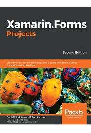 Xamarin.Forms Projects: Build multiplatform mobile apps and a game from scratch using C# and Visual Studio 2019, 2nd Edition
